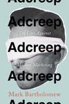 Adcreep: The Case Against Modern Marketing