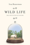 Wild Life : The Institution of Nature by Irus Braverman