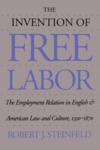 The Invention of Free Labor: The Employment Relation in English and American Law and Culture, 1350-1870