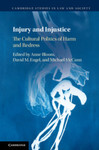 Injury and Injustice: The Cultural Politics of Harm and Redress by Anne Bloom, David M. Engel, and Michael McCann