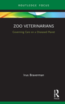 Zoo Veterinarians: Governing Care on a Diseased Planet