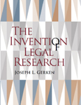 The Invention of Legal Research by Joseph L. Gerken
